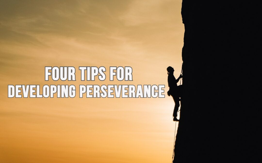 Four Tips for Developing Perseverance